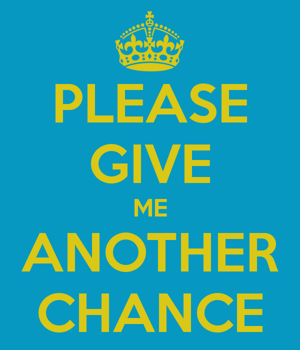 please-give-me-another-chance